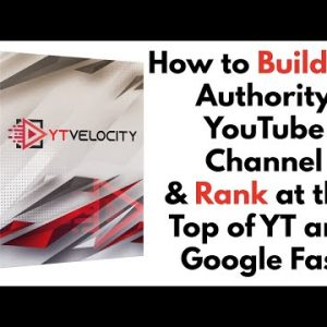 YT Velocity Review Bonus - How to Build an Authority YouTube Channel & Rank Fast